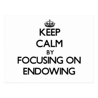 Keep Calm by focusing on ENDOWING Postcard