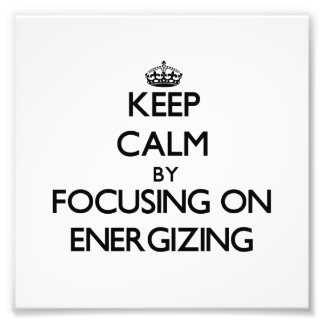 Keep Calm by focusing on ENERGIZING Photograph