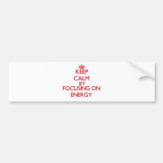 Keep Calm by focusing on ENERGY Car Bumper Sticker