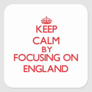 Keep Calm by focusing on ENGLAND Square Sticker