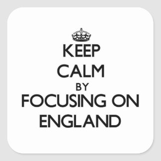 Keep Calm by focusing on ENGLAND Square Stickers