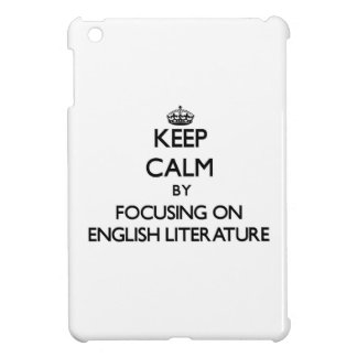 Keep Calm by focusing on ENGLISH LITERATURE Cover For The iPad Mini