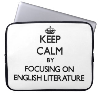 Keep Calm by focusing on ENGLISH LITERATURE Laptop Sleeve