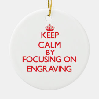 Keep Calm by focusing on ENGRAVING Double-Sided Ceramic Round Christmas Ornament