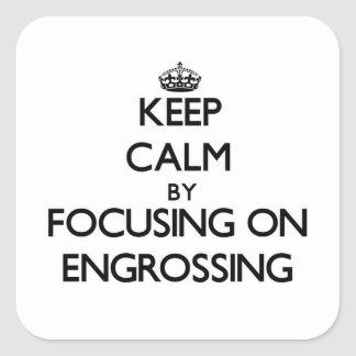 Keep Calm by focusing on ENGROSSING Square Stickers