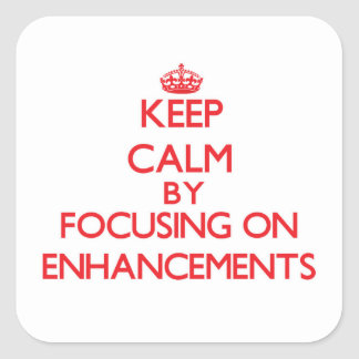 Keep Calm by focusing on ENHANCEMENTS Stickers