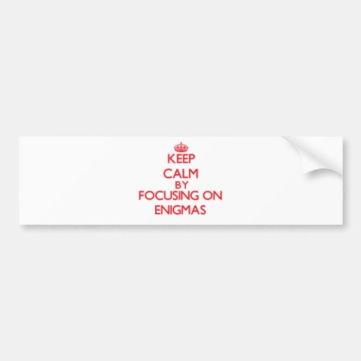 Keep Calm by focusing on ENIGMAS Bumper Stickers
