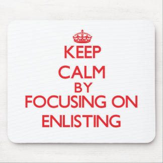 Keep Calm by focusing on ENLISTING Mouse Pad