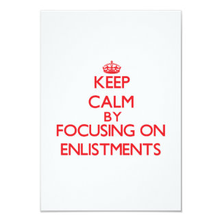 Keep Calm by focusing on ENLISTMENTS 3.5x5 Paper Invitation Card