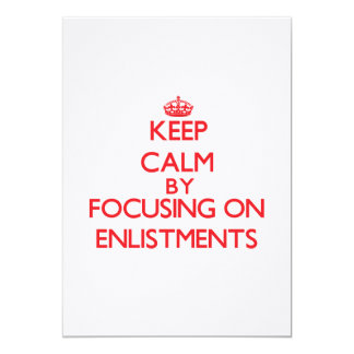 Keep Calm by focusing on ENLISTMENTS 5x7 Paper Invitation Card