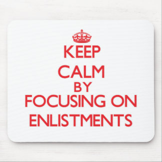 Keep Calm by focusing on ENLISTMENTS Mouse Pads