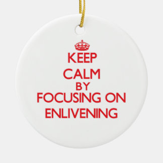 Keep Calm by focusing on ENLIVENING Double-Sided Ceramic Round Christmas Ornament