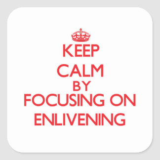 Keep Calm by focusing on ENLIVENING Stickers