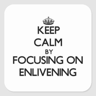 Keep Calm by focusing on ENLIVENING Square Sticker