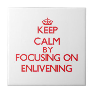 Keep Calm by focusing on ENLIVENING Tile