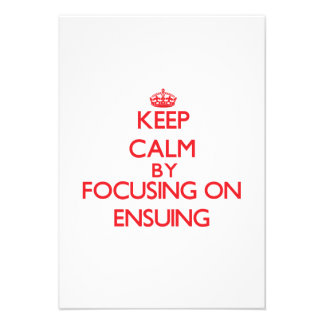 Keep Calm by focusing on ENSUING Personalized Invitations