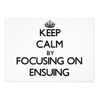 Keep Calm by focusing on ENSUING Custom Announcement