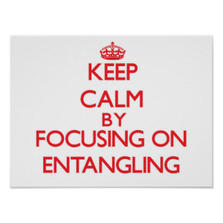 Keep Calm by focusing on ENTANGLING Print