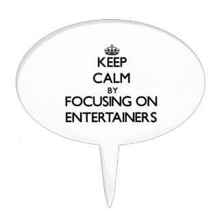 Keep Calm by focusing on ENTERTAINERS Cake Picks
