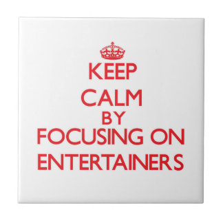 Keep Calm by focusing on ENTERTAINERS Tile
