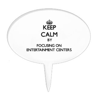 Keep Calm by focusing on ENTERTAINMENT CENTERS Cake Pick