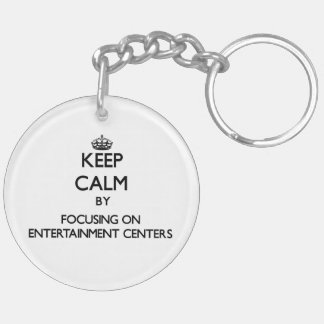 Keep Calm by focusing on ENTERTAINMENT CENTERS Key Chains