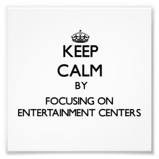Keep Calm by focusing on ENTERTAINMENT CENTERS Photographic Print