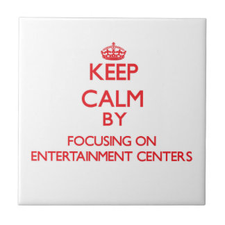 Keep Calm by focusing on ENTERTAINMENT CENTERS Tile