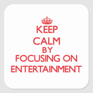 Keep Calm by focusing on ENTERTAINMENT Square Sticker