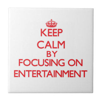 Keep Calm by focusing on ENTERTAINMENT Ceramic Tiles