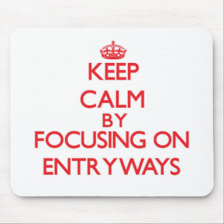 Keep Calm by focusing on ENTRYWAYS Mousepad