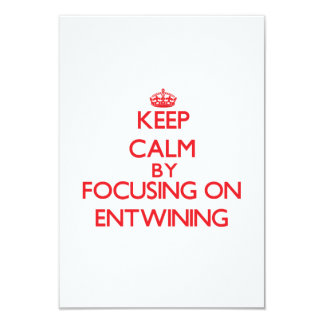 Keep Calm by focusing on ENTWINING 3.5x5 Paper Invitation Card