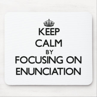 Keep Calm by focusing on ENUNCIATION Mouse Pad