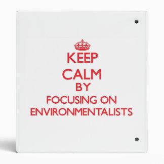 Keep Calm by focusing on ENVIRONMENTALISTS Vinyl Binders