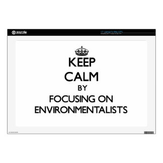 Keep Calm by focusing on ENVIRONMENTALISTS Laptop Decals