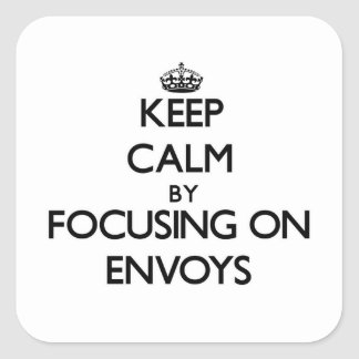 Keep Calm by focusing on ENVOYS Square Stickers