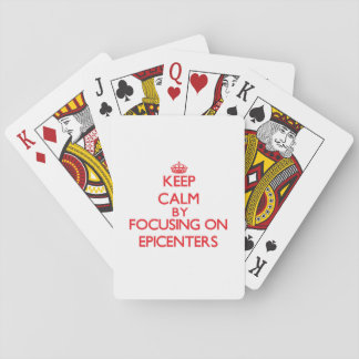 Keep Calm by focusing on EPICENTERS Deck Of Cards