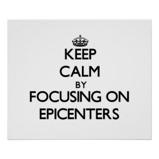 Keep Calm by focusing on EPICENTERS Posters