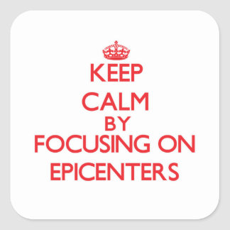 Keep Calm by focusing on EPICENTERS Square Sticker
