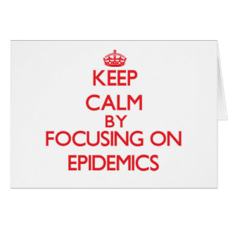 Keep Calm by focusing on EPIDEMICS Cards