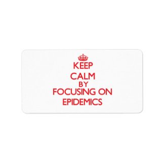 Keep Calm by focusing on EPIDEMICS Address Label