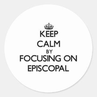 Keep Calm by focusing on EPISCOPAL Round Sticker