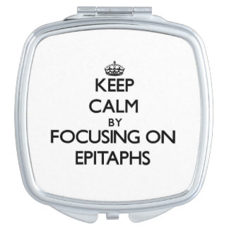 Keep Calm by focusing on EPITAPHS Mirrors For Makeup