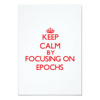 Keep Calm by focusing on EPOCHS 3.5x5 Paper Invitation Card