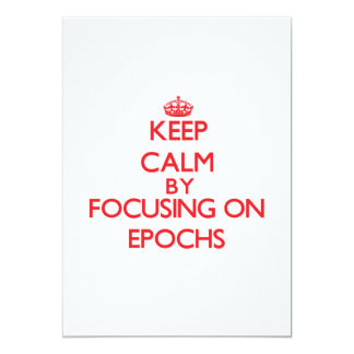 Keep Calm by focusing on EPOCHS 5x7 Paper Invitation Card