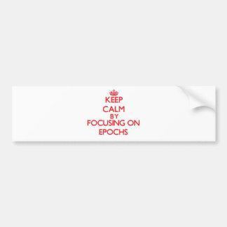 Keep Calm by focusing on EPOCHS Bumper Sticker