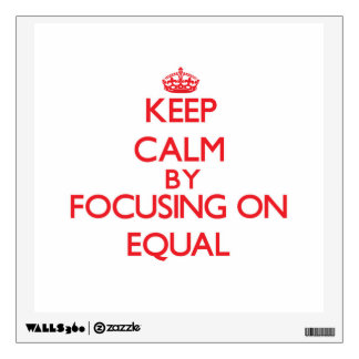Keep Calm by focusing on EQUAL Wall Decor