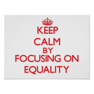 Keep Calm by focusing on EQUALITY Poster