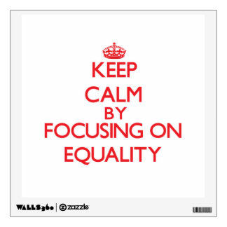 Keep Calm by focusing on EQUALITY Wall Skin