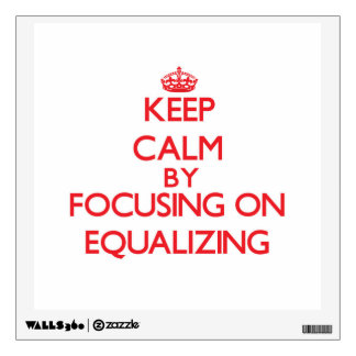 Keep Calm by focusing on EQUALIZING Wall Sticker